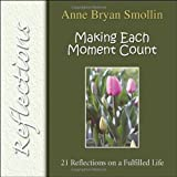 img - for Making Each Moment Count: 21 Reflections on a Fulfilled Life (Spirituality Today) book / textbook / text book