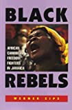 img - for Black Rebels: African-Caribbean Freedom Fighters in Jamaica book / textbook / text book