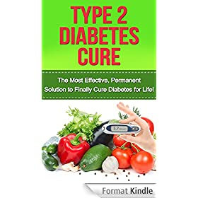 Type 2 Diabetes Cure: The Most Effective, Permanent Solution to Finally Cure Diabetes for Life! (type 2 diabetes, diabetes cure, diabetes, diabetes diet, ... type 2 diabetes cookbook) (English Edition)