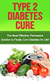 Type 2 Diabetes Cure: The Most Effective, Permanent Solution to Finally Cure Diabetes for Life! (type 2 diabetes, diabetes cure, diabetes, diabetes diet, ... diet plan, type 2 diabetes cookbook)