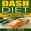 DASH Diet:: 128 Easy Step Action Plan for Weight Loss Guide Book Audiobook by Chris A. Baird Narrated by Eddie Leonard Jr.