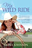 My Wild Ride: The inspiring true story of how one womans faith and determination helped her overcome lifes greatest odds