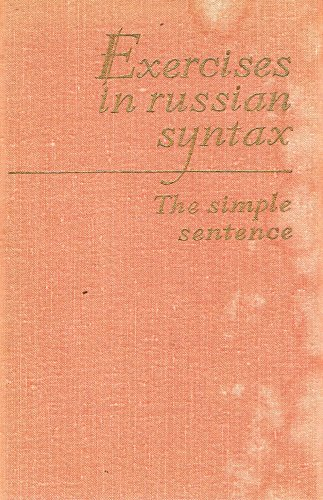 Exercises in Russian Syntax: The Simple Sentence (With Explanatory Notes), V.S. Belevitskaya-Khalizeva, N.N. Belyakova, G.F. Vorobyova, G.V. Donch Enko, S.A. Zhizhina, L.S. Muravyova, D.I. Fursenko