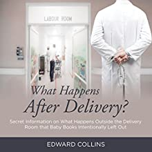 What Happens After Delivery?: Secret Information on What Happens Outside the Delivery Room That Baby Books Intentionally Left Out (       UNABRIDGED) by Edward Collins Narrated by Sally More