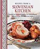 Recipes From A Slovenian Kitchen: Explore The Authentic Taste Of An Undiscovered Cuisine In Over 60 Traditional Dishes