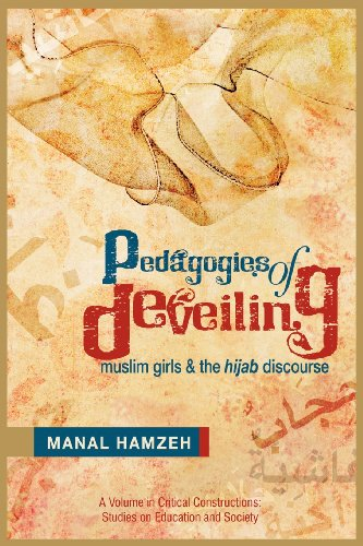 Pedagogies of Deveiling: Muslim Girls and the Hijab Discourse (Critical Constructions, Studies on Education and Society)