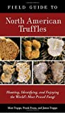 img - for Field Guide to North American Truffles: Hunting, Identifying, and Enjoying the World's Most Prized Fungi book / textbook / text book