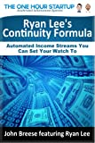 Ryan Lee's Continuity Formula: Automated Income Streams You Can Set Your Watch To (The One Hour Startup Presents)