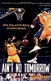 Ain't No Tomorrow : Kobe, Shaq, and the Making of a Lakers Dynasty