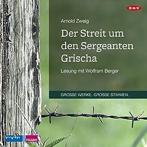 Der Streit um den Sergeanten Grischa Hörbuch