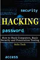 Hacking: How to Hack Computers, Basic Security and Penetration Testing Front Cover