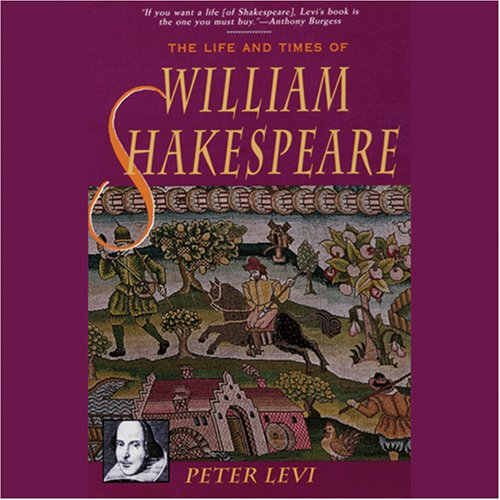 Peter Levi - The Life and Times of William Shakespeare