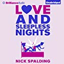 Love...And Sleepless Nights (       UNABRIDGED) by Nick Spalding Narrated by Heather Wilds, Napoleon Ryan
