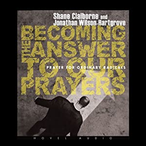 Becoming the Answer to our Prayers | [Shane Claiborne]