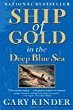 Ship of Gold in the Deep Blue Sea: The History and Discovery of the Worlds Richest Shipwreck