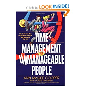 Time Management for Unmanageable People: The Guilt-Free Way to Organize, Energize, and Maximize Your Life Ann McGee-Cooper