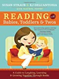 Reading with Babies, Toddlers and Twos: A Guide to Laughing, Learning and Growing Together Through Books