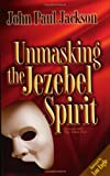 img - for Unmasking the Jezebel Spirit book / textbook / text book