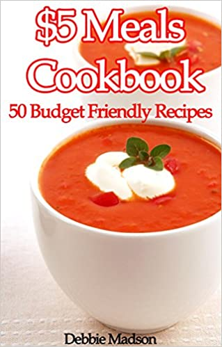 $5 Meals Cookbook: 50 Budget Friendly Recipes (Family Menu Planning Series)