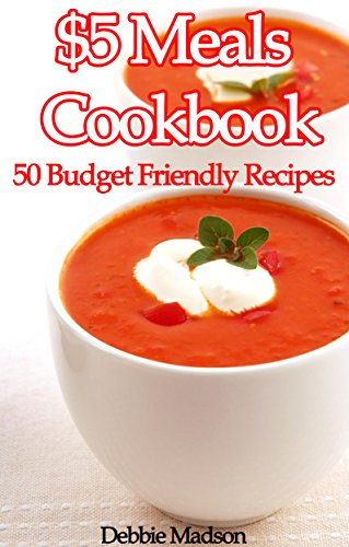 Free Kindle Book : $5 Meals Cookbook: 50 Budget Friendly Recipes (Family Menu Planning Series)
