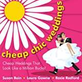 Cheap Chic Weddings: Cheap Weddings that Look Like a Million Bucks - Buy It Now