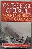 img - for On the Edge of Europe: Mountaineering in the Caucasus book / textbook / text book