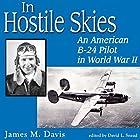 In Hostile Skies: An American B-24 Pilot in World War II Hörbuch von James M. Davis Gesprochen von: Jim Woods