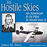 In Hostile Skies: An American B-24 Pilot in World War II | James M. Davis