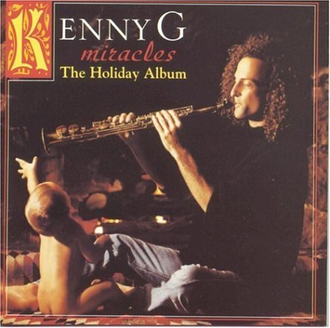 Kenny G. - Miracles- The Holiday Album - Zortam Music
