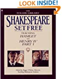 Shakespeare Set Free: Teaching Hamlet and Henry IV, Part 1 (Teaching Hamlet & Henry IV, Vol. 2)