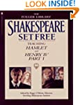 Shakespeare Set Free: Hamlet and Henr...