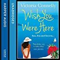 Wish You Were Here Audiobook by Victoria Connelly Narrated by Melody Grove