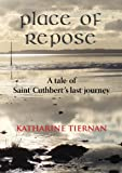 Place of Repose: A tale of St Cuthbert's last journey