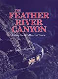 The Feather River Canyon: Union Pacific's Heart of Stone