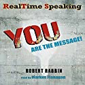 RealTime Speaking: YOU Are the Message! Audiobook by Robert Rabbin Narrated by Markus Flanagan