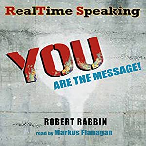 RealTime Speaking: YOU Are the Message! | [Robert Rabbin]