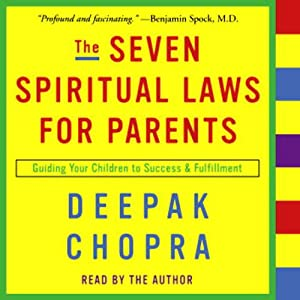 The Seven Spiritual Laws for Parents: Guiding Your Children to Success and Fulfillment | [Deepak Chopra]