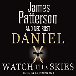 Watch the Skies: Daniel X: Alien Hunter | [James Patterson, Ned Rust]