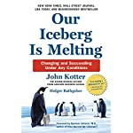 Our Iceberg Is Melting: Changing and Succeeding Under Any Conditions | John Kotter,Holger Rathgeber