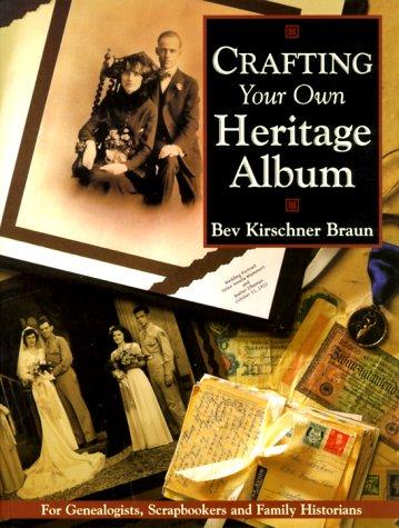 Crafting Your Own Heritage Album, Bev Kirschner Braun