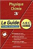 echange, troc Collectif - ABC Brevet - Le Guide : Physique-Chimie, 3e (Cours et exercices)