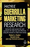 More Guerrilla Marketing Research: Asking the Right People, the Right Questions, the Right Way, and Effectively Using the Answers to Make More Money (0749455470) by Robert J. Kaden