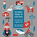 The Nordic Theory of Everything: In Search of a Better Life Audiobook by Anu Partanen Narrated by Abby Craden