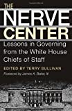 The Nerve Center: Lessons in Governing from the White House Chiefs of Staff (Joseph V. Hughes Jr. and Holly O. Hughes Series on the Presidency and Leadership)