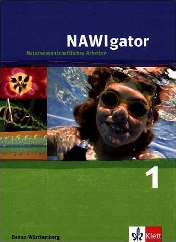 NAWIgator - Naturwissenschaftliches Arbeiten. Ausgabe für Baden-Württemberg: NAWIgator 5. Forschen und Entdecken. Naturwissenschaftliches Arbeiten. Baden-Württemberg. (Lernmaterialien): BD 1