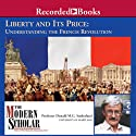 The Modern Scholar: Liberty and Its Price: Understanding the French Revolution Lecture by Donald Sutherland Narrated by Donald Sutherland