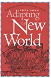 img - for Adapting to a New World: English Society in the Seventeenth-Century Chesapeake (Institute of Early American History and Culture) book / textbook / text book