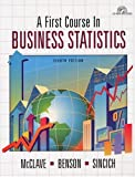 First Course In Business Statistics, A (8th Edition)