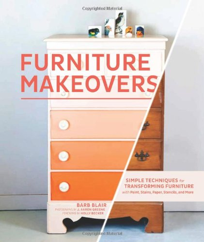 Furniture Makeovers: Simple Techniques For Transforming Furniture With  Paint, Stains, Paper, Stencils
