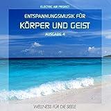 """Entspannungsmusik f�r K�rper und Geist 4 (f�r Meditation, Tiefenentspannung und Wellness f�r die Seele)von """"Electric Air Project"""""""